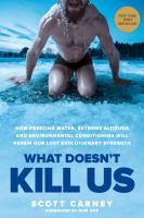 What doesn't kill us : how freezing water, extreme altitude, and environmental conditioning will renew our lost evolutionary strength 1