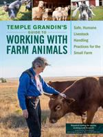 Temple Grandin's guide to working with farm animals : safe, humane livestock handling practices for the small farm. 1